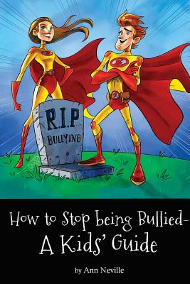 How to Stop Being Bullied: A Kids' Guide