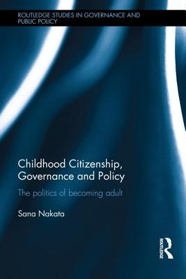 Childhood Citizenship, Governance and Policy: The politics of becoming adult