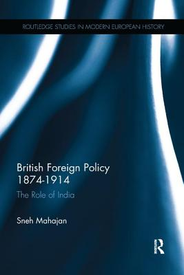 British Foreign Policy 1874-1914: The Role of India