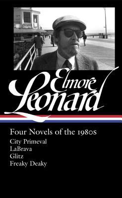 Elmore Leonard Four Novels of the 1980s: City Primeval / Labrava / Glitz / Freaky Deaky