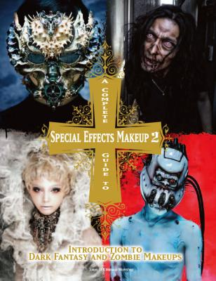 A Complete Guide to Special Effects Makeup: Introduction to Dark Fantasy and Zombie Makeups