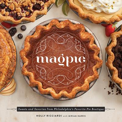 Magpie: Sweets and Savories from Philadelphia's Favorite Pie Boutique