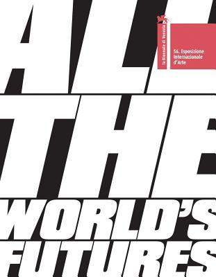 All the World's Futures: La Biennale Di Venez