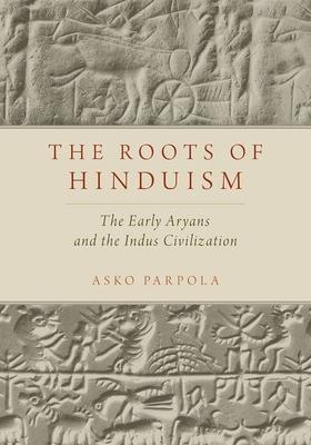The Roots of Hinduism: The Early Aryans and t