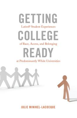 Getting College Ready: Latin@ Student Experiences of Race, Access, and Belonging at Predominantly White Universities
