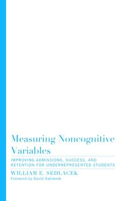 Measuring Noncognitive Variables: Improving Admissions, Success, and Retention for Underrepresented Students