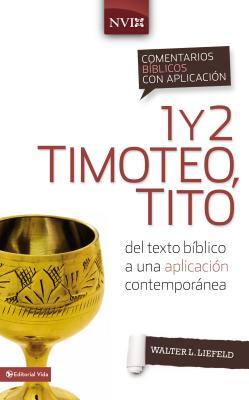 Comentario bíblico con aplicación NVI 1 y 2 Timoteo, Tito / The NIV Application Commentary 1 & 2 Timothy, Titus: Del texto bíbli