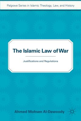 The Islamic Law of War: Justifications and Re