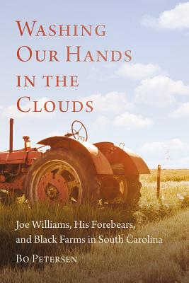 Washing Our Hands in the Clouds: Joe Williams, His Forebears, and Black Farms in South Carolina