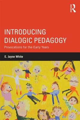 Introducing Dialogic Pedagogy: Provocations for the Early Years