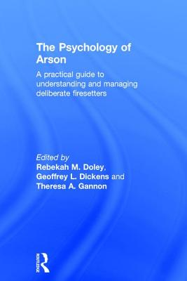 The Psychology of Arson: A Practical Guide to Understanding and Managing Deliberate Firesetters