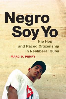 Negro Soy Yo: Hip Hop and Raced Citizenship i