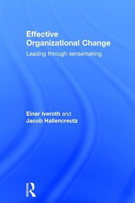 Effective Organizational Change: Leading Through Sensemaking