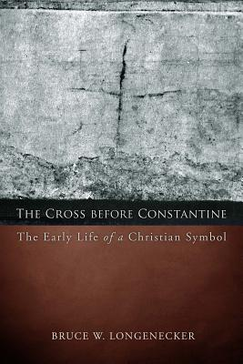 The Cross before Constantine: The Early Life