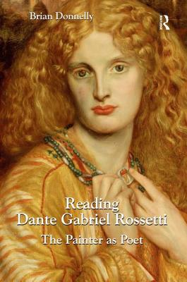 Reading Dante Gabriel Rossetti: The Painter as Poet