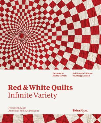Red & White Quilts: Infinite Variety: Presented by the American Folk Art Museum
