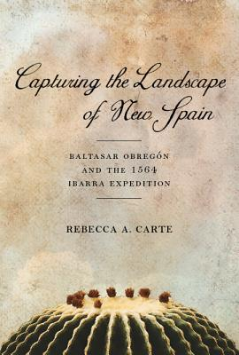 Capturing the Landscape of New Spain: Baltasar Obregon and the 1564 Ibarra Expedition