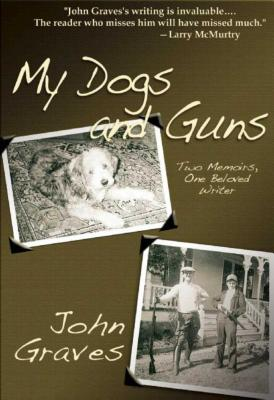 My Dogs and Guns: Two Memoirs One Beloved Wri