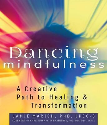 Dancing Mindfulness: A Creative Path to Healing & Transformation