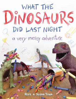 What the Dinosaurs Did Last Night: A Very Mes