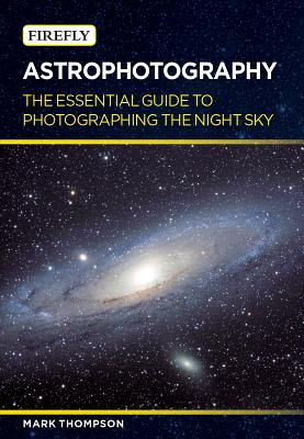 Astrophotography: The Essential Guide to Phot