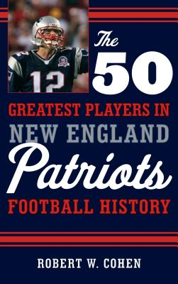 The 50 Greatest Players in New England Patrio
