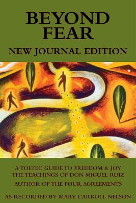 Beyond Fear: A Toltec Guide to Freedom and Joy: The Teachings of Don Miguel Ruiz: Journal Edition