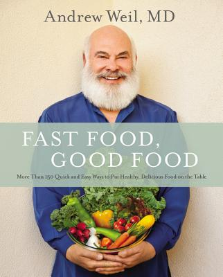 Fast Food Good Food: More Than 150 Quick and