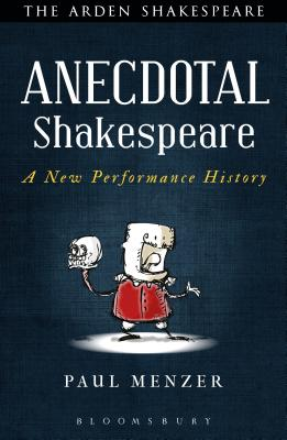 Anecdotal Shakespeare: A New Performance Hist