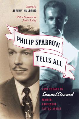 Philip Sparrow Tells All: Lost Essays by Samuel Steward, Writer, Professor, Tattoo Artist