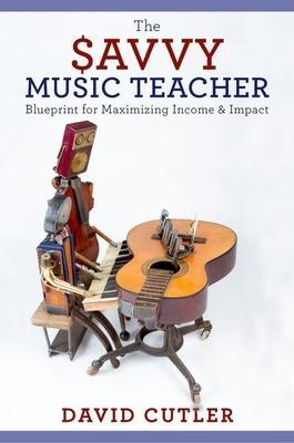 The Savvy Music Teacher: Blueprint for Maximi