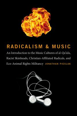Radicalism and Music: An Introduction to the Music Cultures of Al-qa'ida, Racist Skinheads, Christian-Affiliated Radicals, and E