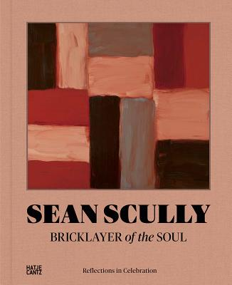 Sean Scully: Bricklayer of the Soul: Reflecti