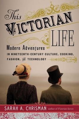 This Victorian Life: Modern Adventures in Nin