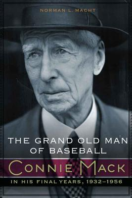The Grand Old Man of Baseball: Connie Mack in