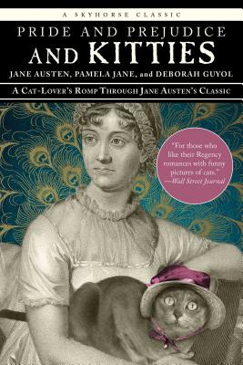 Pride and Prejudice and Kitties: A Cat-lover's Romp Through Jane Austen's Classic