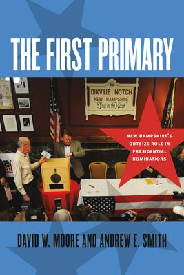 The First Primary: New Hampshire's Outsize Role in Presidential Nominations