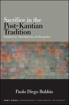 Sacrifice in the Post~Kantian Tradition: Pers