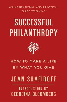 Successful Philanthropy: How to Make a Life by What You Give, An Inspirational and Practical Guide to Giving