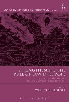 Strengthening the Rule of Law in Europe: From a Common Concept to Mechanisms of Implementation