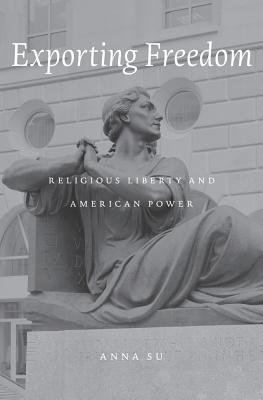 Exporting Freedom: Religious Liberty and American Power