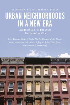 Urban Neighborhoods in a New Era: Revitalization Politics in the Postindustrial City