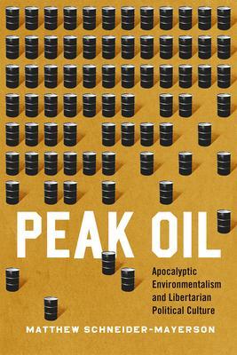 Peak Oil: Apocalyptic Environmentalism and Libertarian Political Culture