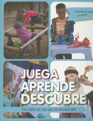 Juega aprende descubre/ Play Learn Know: Un niño es un ser en evolución/ A Child Is a Work in Progress