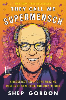 They Call Me Supermensch: A Backstage Pass to the Amazing Worlds of Film, Food, and Rock 'n' Roll