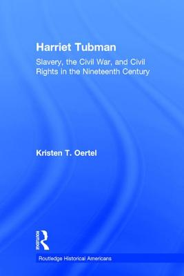 Harriet Tubman: Slavery, the Civil War, and Civil Rights in the Nineteenth Century