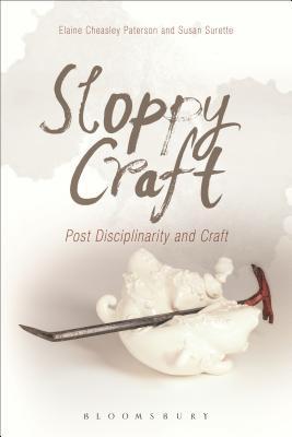 Sloppy Craft: Postdisciplinarity and the Craf