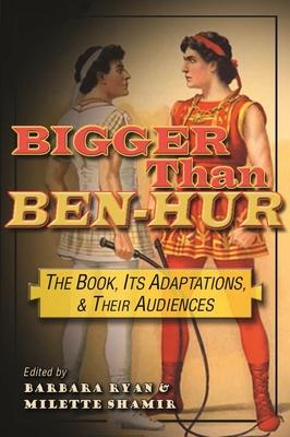Bigger Than Ben-Hur: The Book, Its Adaptations, and Their Audiences