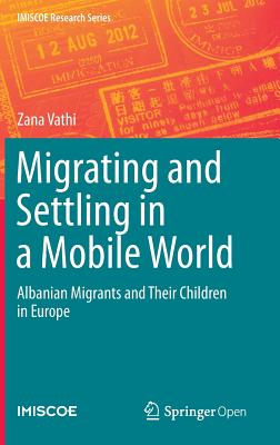 Migrating and Settling in a Mobile World: Albanian Migrants and Their Children in Europe