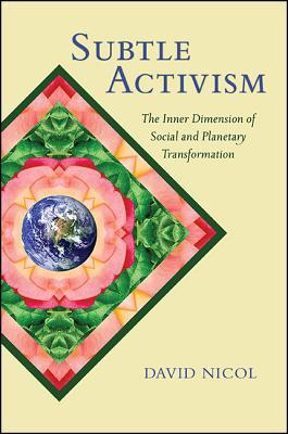 Subtle Activism: The Inner Dimension of Socia